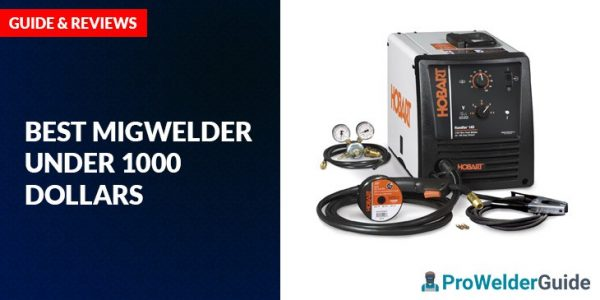 Best MIG Welder Under $1000 Dollars (Including TIG) – Guide and Review