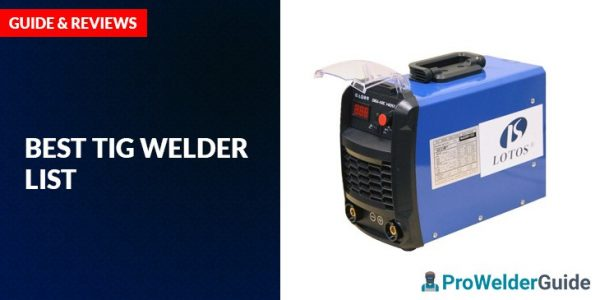 Best TIG Welder Reviews – List, Comparison and Guide 11