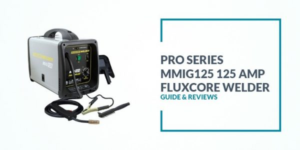 Pro Series MMIG125 125 Amp Fluxcore Welder Review
