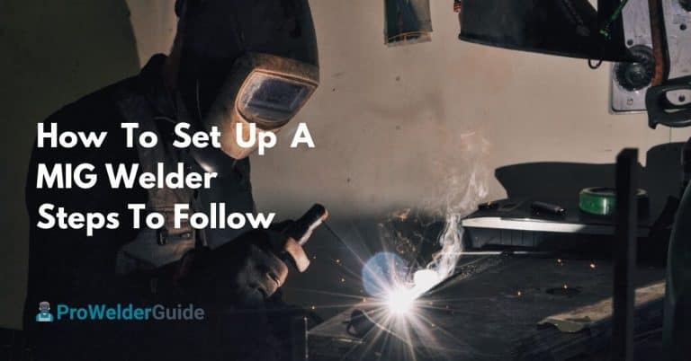 How To Set Up A MIG Welder – Steps To Follow