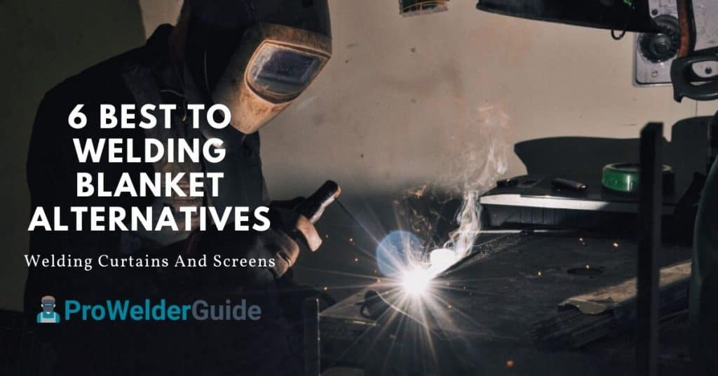 6 Best Welding Blanket Alternatives