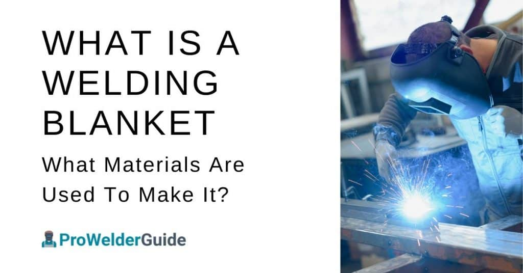 What Is A Welding Blanket & What Materials Are Used To Make It_