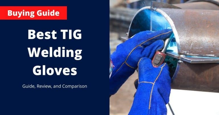 What Are the Best TIG Welding Gloves? | Guide, Review, and Comparison