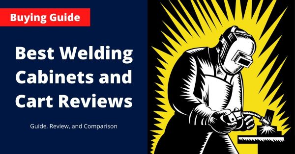 Best Welding Cabinets and Cart Reviews