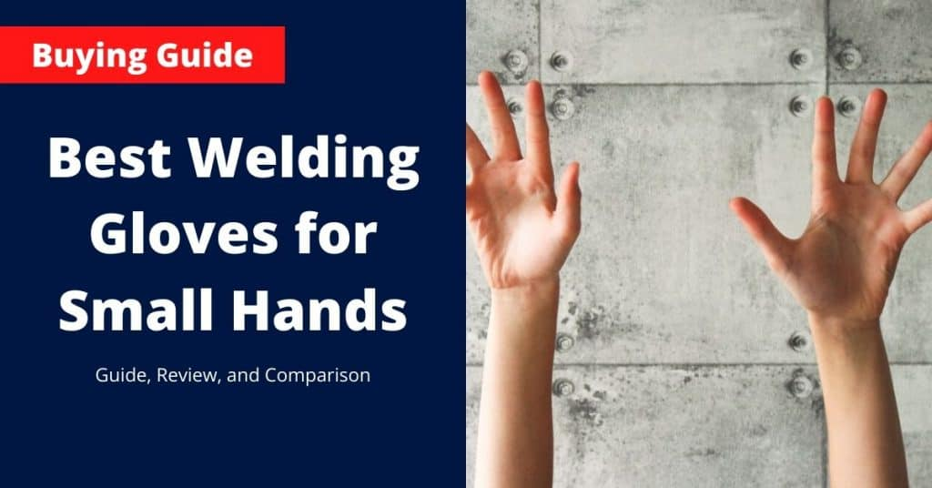 Best Welding Gloves for Small Hands