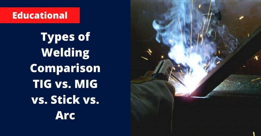 Types of Welding Comparison TIG vs. MIG vs. Stick vs. Arc