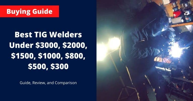 Best TIG Welder Under $3000, $2000, $1500, $1000, $800, $500, $300