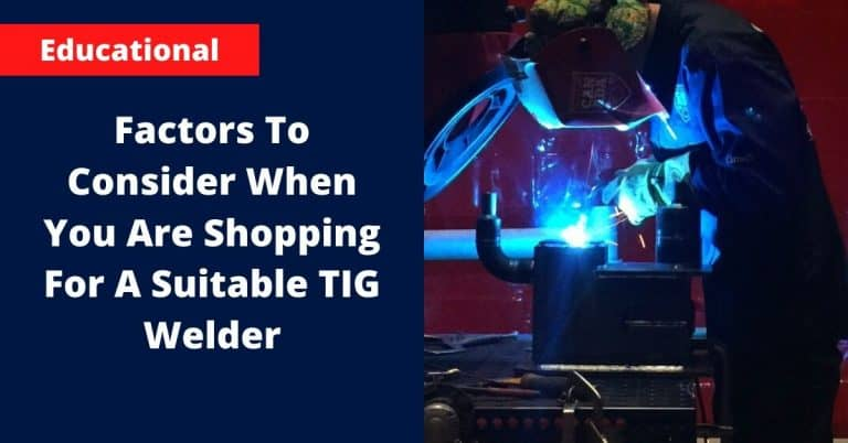 Factors To Consider When You Are Shopping For A Suitable TIG Welder
