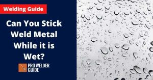 Can You Stick Weld Metal While it is Wet_