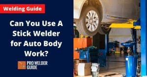 Can You Use A Stick Welder for Auto Body Work?
