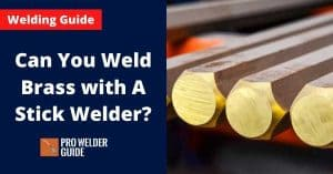 Can You Weld Brass with A Stick Welder?