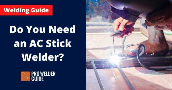 Do You Need an AC Stick Welder?