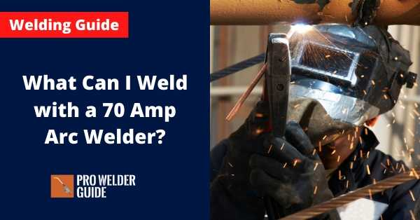 What Can I Weld with a 70 Amp Arc Welder?