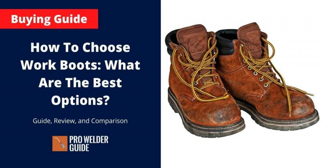 How To Choose Work Boots: What Are The Best Options?