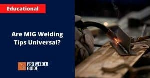 Are MIG Welding Tips Universal?