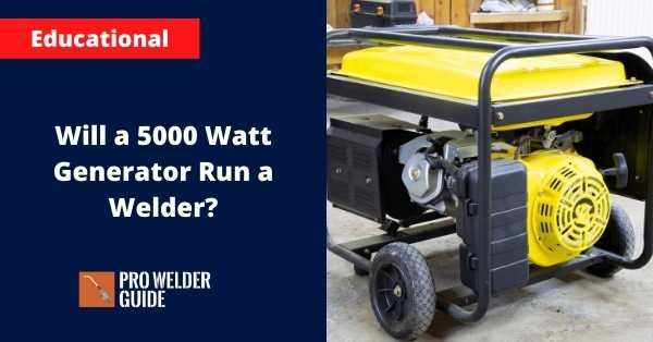 Will a 5000 Watt Generator Run a Welder?
