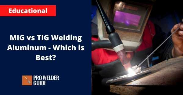 MIG vs TIG Welding Aluminum - Which is Best_