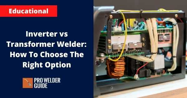Inverter vs Transformer Welder - How To Choose The Right Option