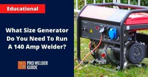 What Size Generator Do You Need To Run A 140 Amp Welder?
