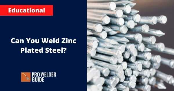 Can You Weld Zinc Plated Steel