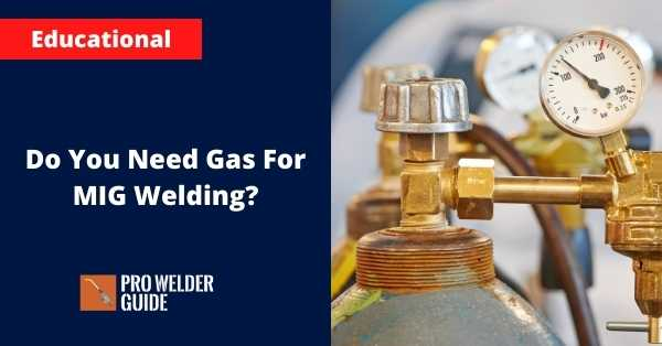 Do You Need Gas For MIG Welding?