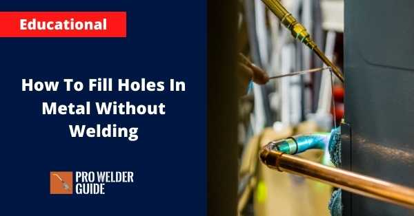How To Fill Holes In Metal Without Welding